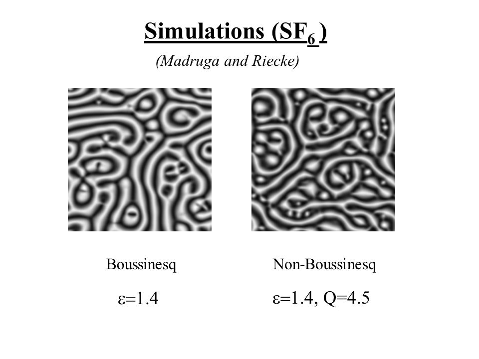 Simulations (SF 6 ) BoussinesqNon-Boussinesq (Madruga and Riecke)  Q=4.5