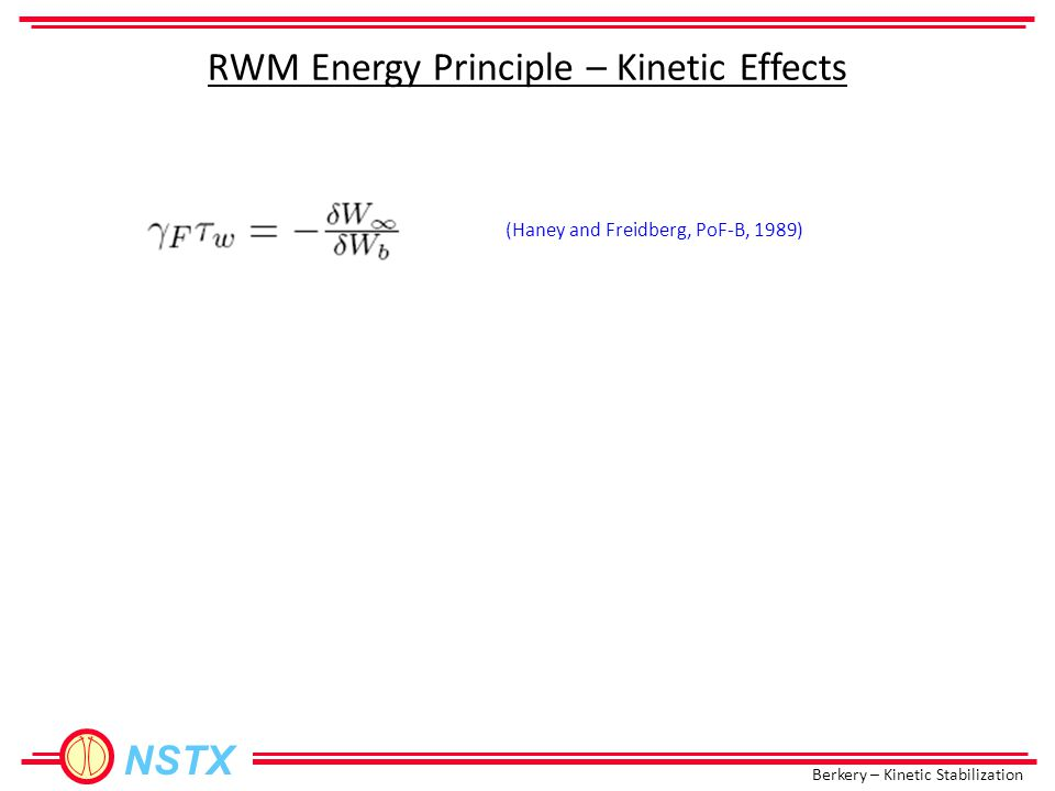 Berkery – Kinetic Stabilization NSTX RWM Energy Principle – Kinetic Effects (Haney and Freidberg, PoF-B, 1989)