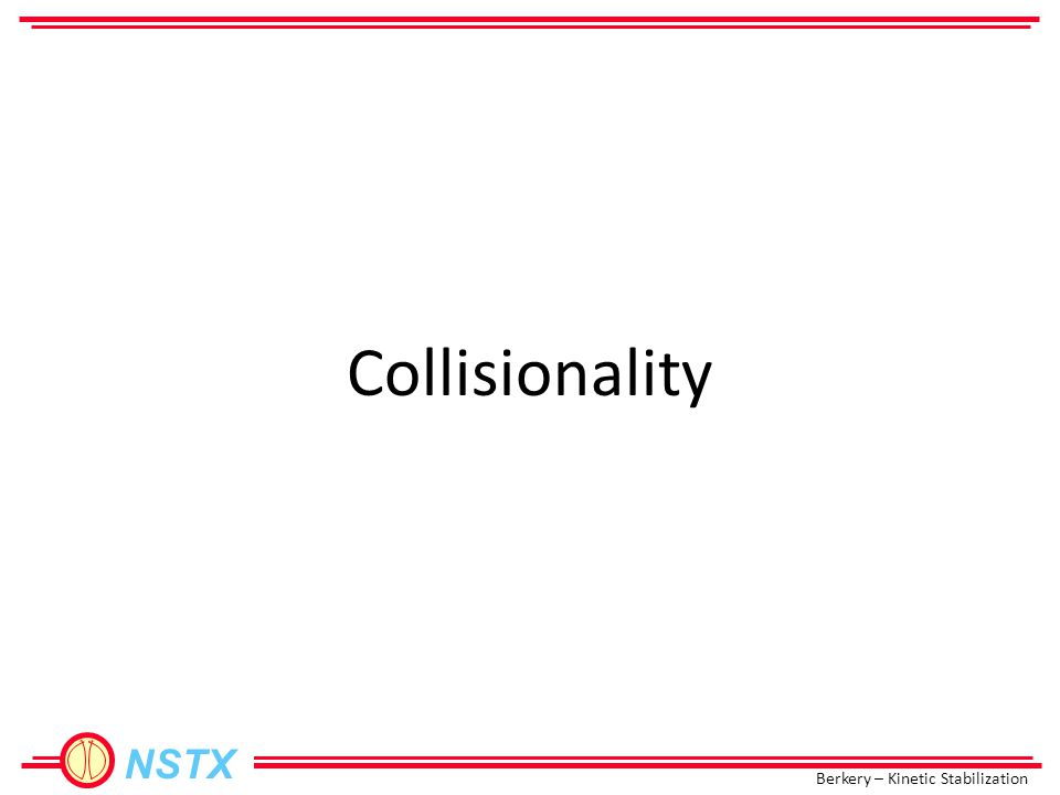 Berkery – Kinetic Stabilization NSTX Collisionality