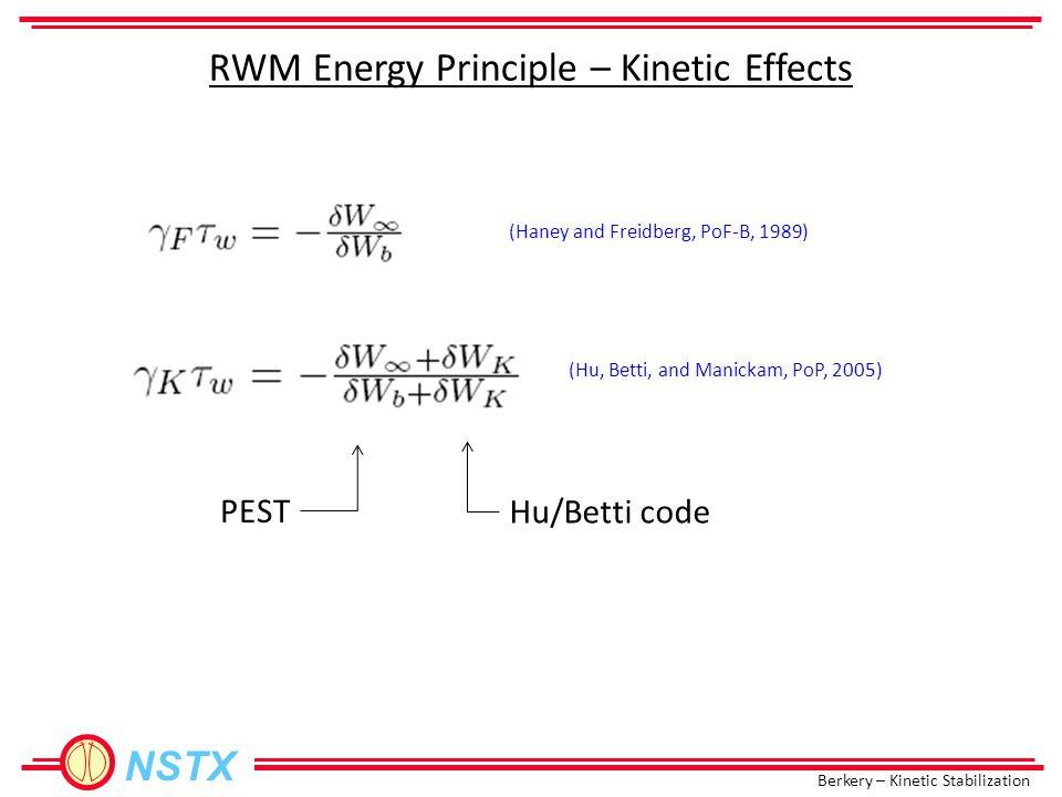 Berkery – Kinetic Stabilization NSTX RWM Energy Principle – Kinetic Effects (Haney and Freidberg, PoF-B, 1989) PEST Hu/Betti code (Hu, Betti, and Mani