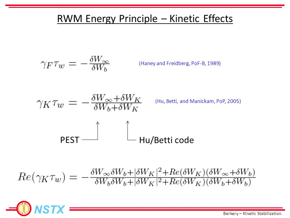 Berkery – Kinetic Stabilization NSTX Outline Introduction  The Hu/Betti code  Results: stability diagrams  Kinetic theory predicts near-marginal stability for experimental equilibria just before RWM instability.