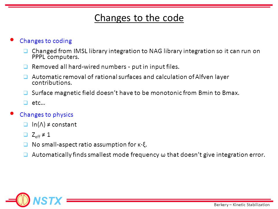 Berkery – Kinetic Stabilization NSTX Changes to coding  Changed from IMSL library integration to NAG library integration so it can run on PPPL computers.