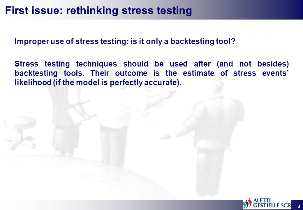 3 First issue: rethinking stress testing Improper use of stress testing: is it only a backtesting tool.
