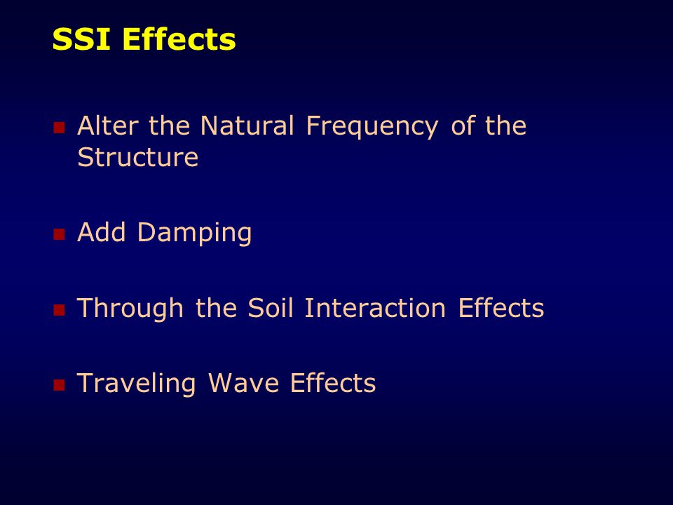 SSI Effects Alter the Natural Frequency of the Structure Add Damping Through the Soil Interaction Effects Traveling Wave Effects