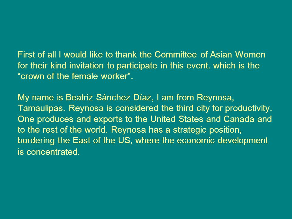 First of all I would like to thank the Committee of Asian Women for their kind invitation to participate in this event.