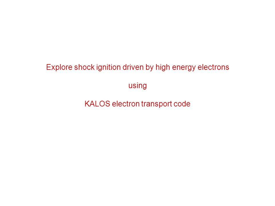 Explore shock ignition driven by high energy electrons using KALOS electron transport code