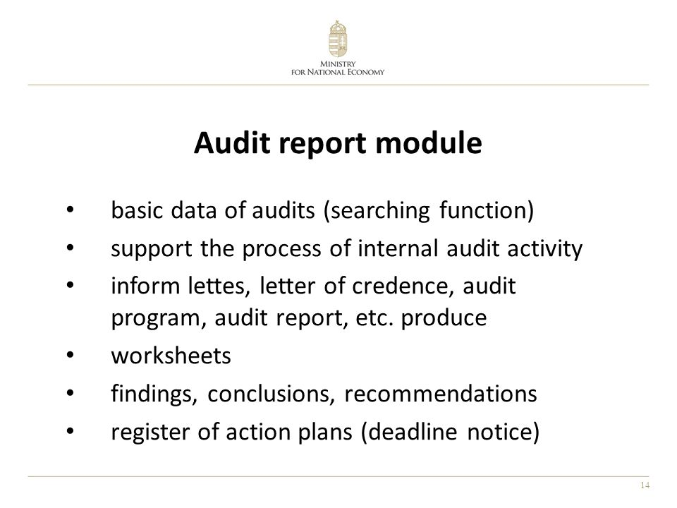 14 Audit report module basic data of audits (searching function) support the process of internal audit activity inform lettes, letter of credence, audit program, audit report, etc.