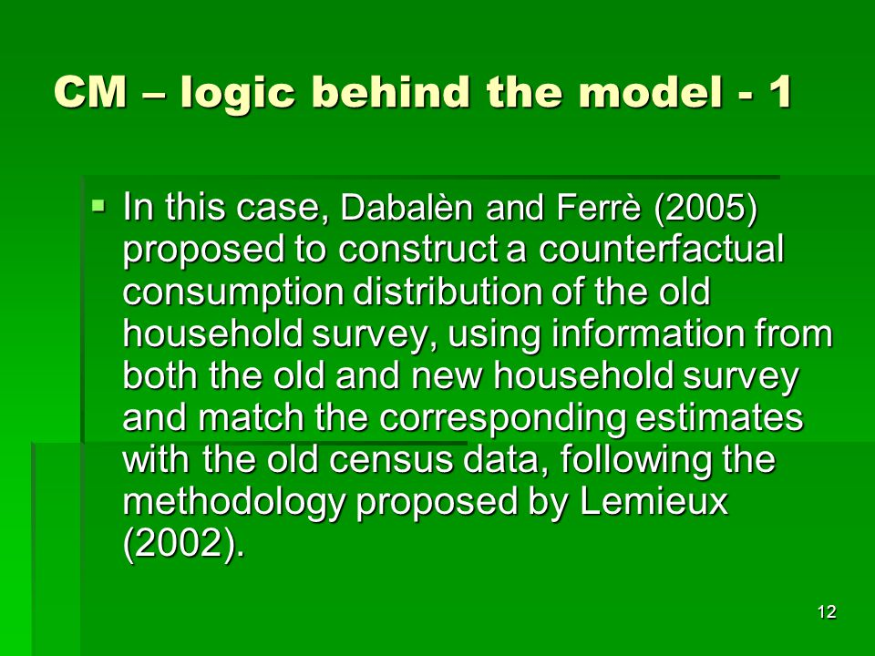 12 CM – logic behind the model - 1  In this case, Dabalèn and Ferrè (2005) proposed to construct a counterfactual consumption distribution of the old