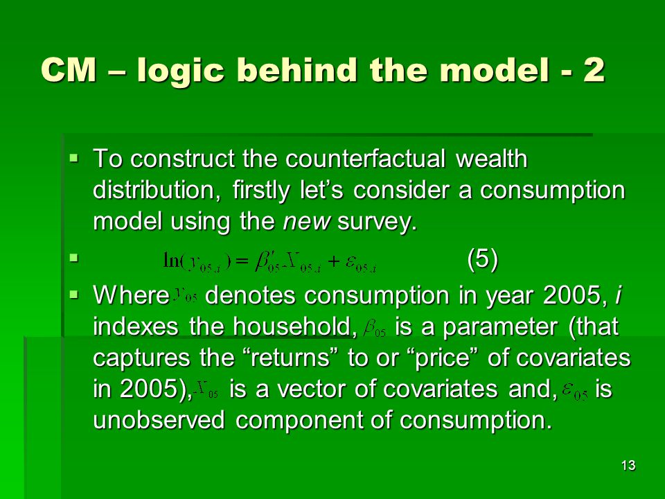 13 CM – logic behind the model - 2  To construct the counterfactual wealth distribution, firstly let's consider a consumption model using the new survey.