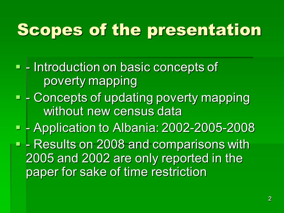 2 Scopes of the presentation  - Introduction on basic concepts of poverty mapping  - Concepts of updating poverty mapping without new census data 