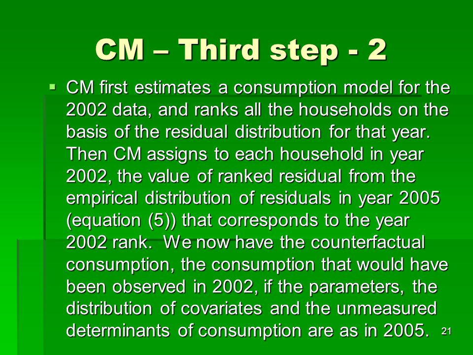 21 CM – Third step - 2  CM first estimates a consumption model for the 2002 data, and ranks all the households on the basis of the residual distribution for that year.