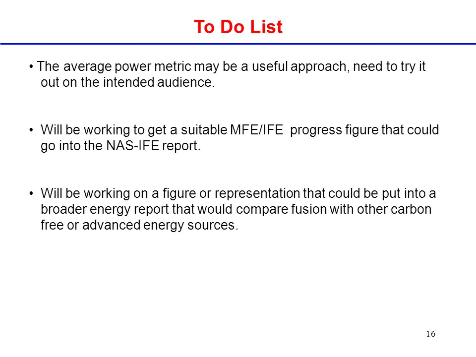 16 To Do List The average power metric may be a useful approach, need to try it out on the intended audience.