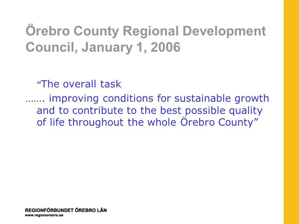 Örebro County Regional Development Council, January 1, 2006 The overall task …….