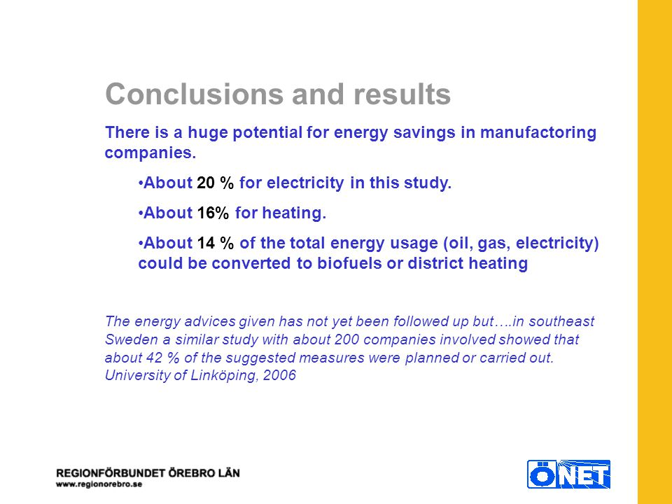 Conclusions and results There is a huge potential for energy savings in manufactoring companies.