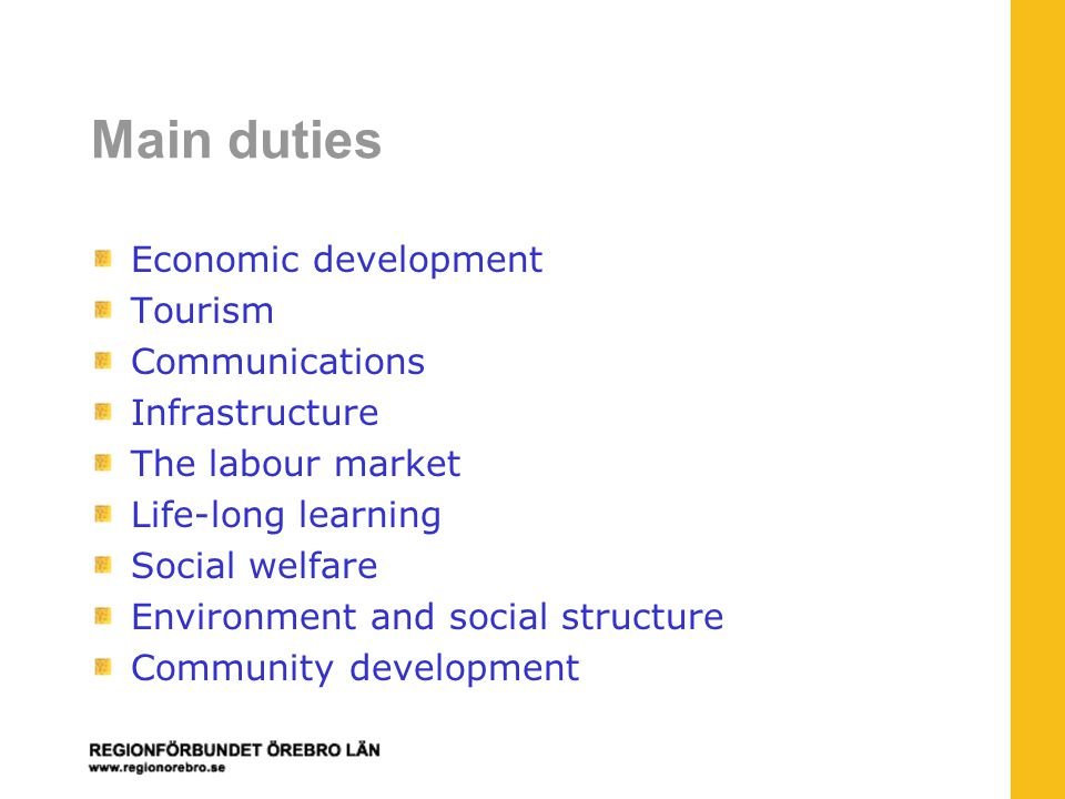 Main duties Economic development Tourism Communications Infrastructure The labour market Life-long learning Social welfare Environment and social structure Community development