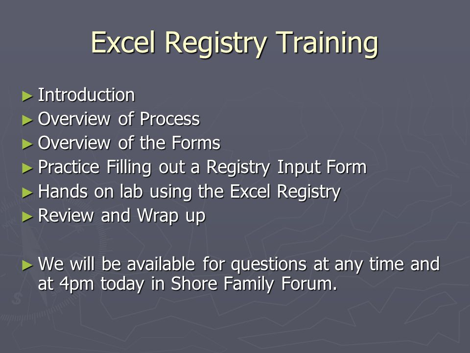 Excel Registry Training ► Introduction ► Overview of Process ► Overview of the Forms ► Practice Filling out a Registry Input Form ► Hands on lab using