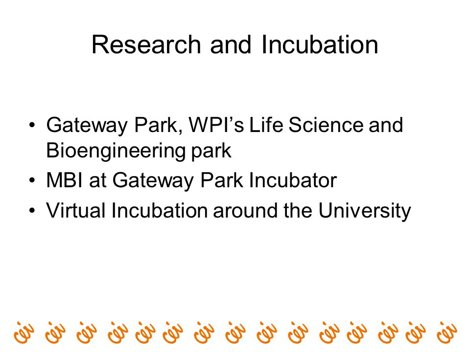 Research and Incubation Gateway Park, WPI's Life Science and Bioengineering park MBI at Gateway Park Incubator Virtual Incubation around the Universit