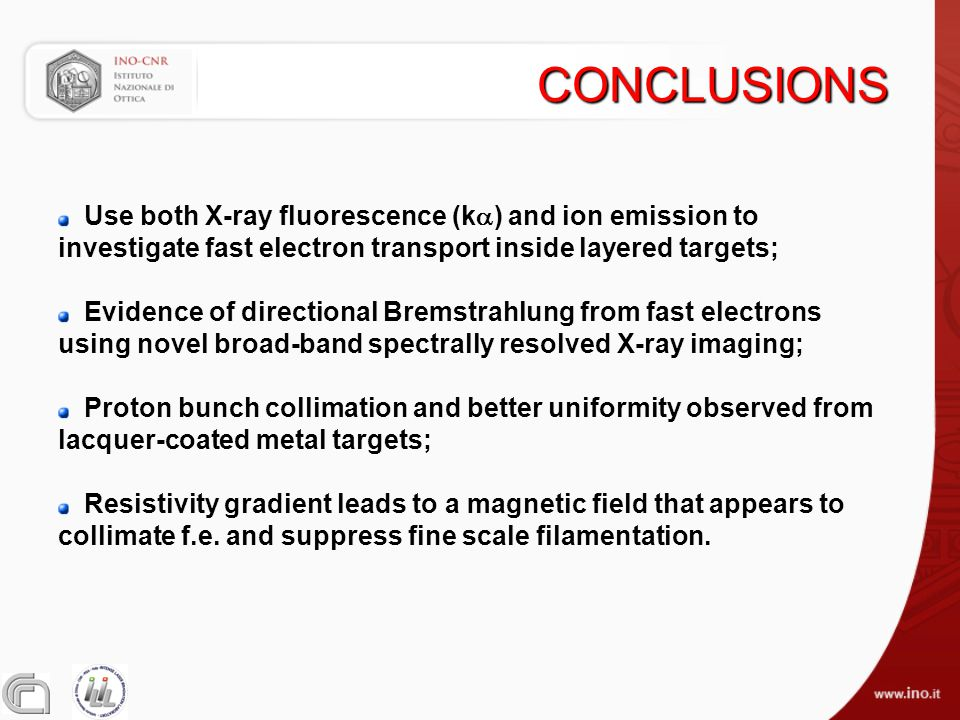 CONCLUSIONS Use both X-ray fluorescence (k  ) and ion emission to investigate fast electron transport inside layered targets; Evidence of directional