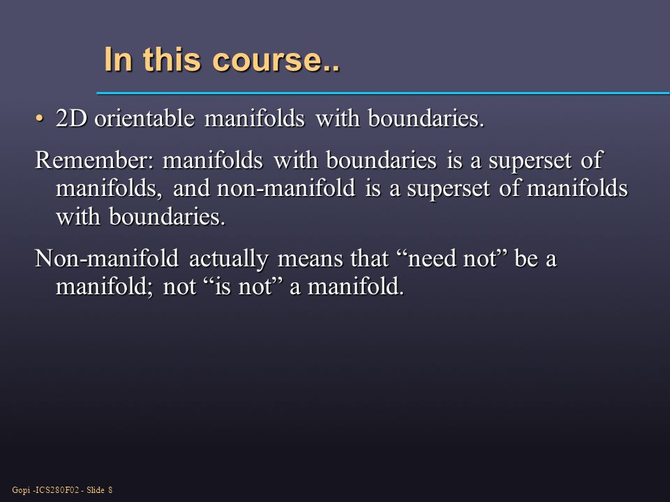 Gopi -ICS280F02 - Slide 8 In this course..