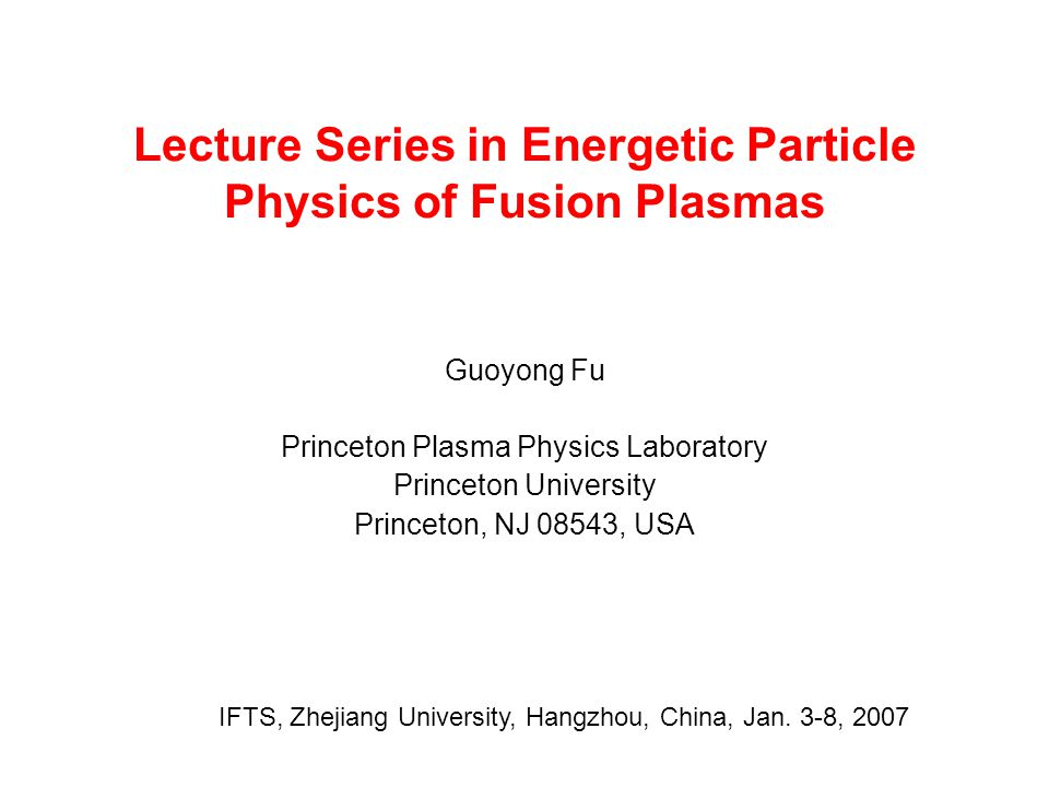 A series of 5 lectures (1) Overview of Energetic Particle Physics in Tokamaks (Jan.3) (2) Tokamak equilibrium, shear Alfven wave equation, Alfven eigenmodes (Jan.