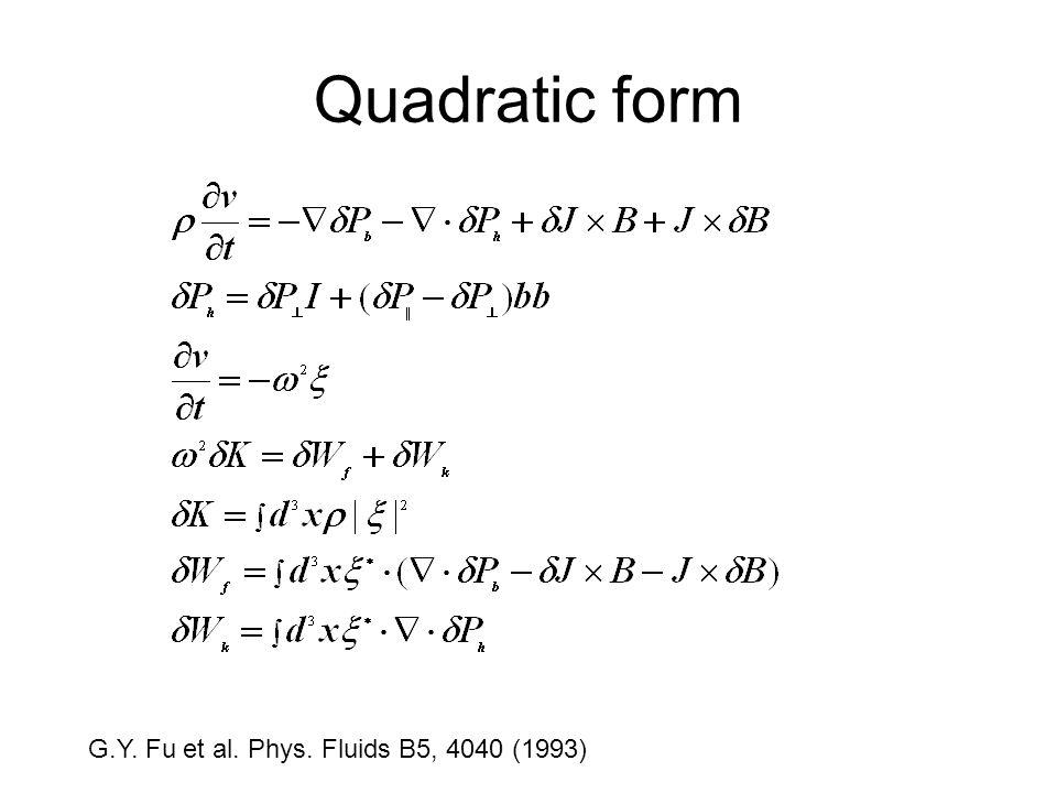 Quadratic form G.Y. Fu et al. Phys. Fluids B5, 4040 (1993)