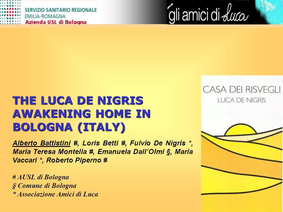 THE LUCA DE NIGRIS AWAKENING HOME IN BOLOGNA (ITALY) Alberto Battistini #, Loris Betti #, Fulvio De Nigris *, Maria Teresa Montella #, Emanuela Dall'O