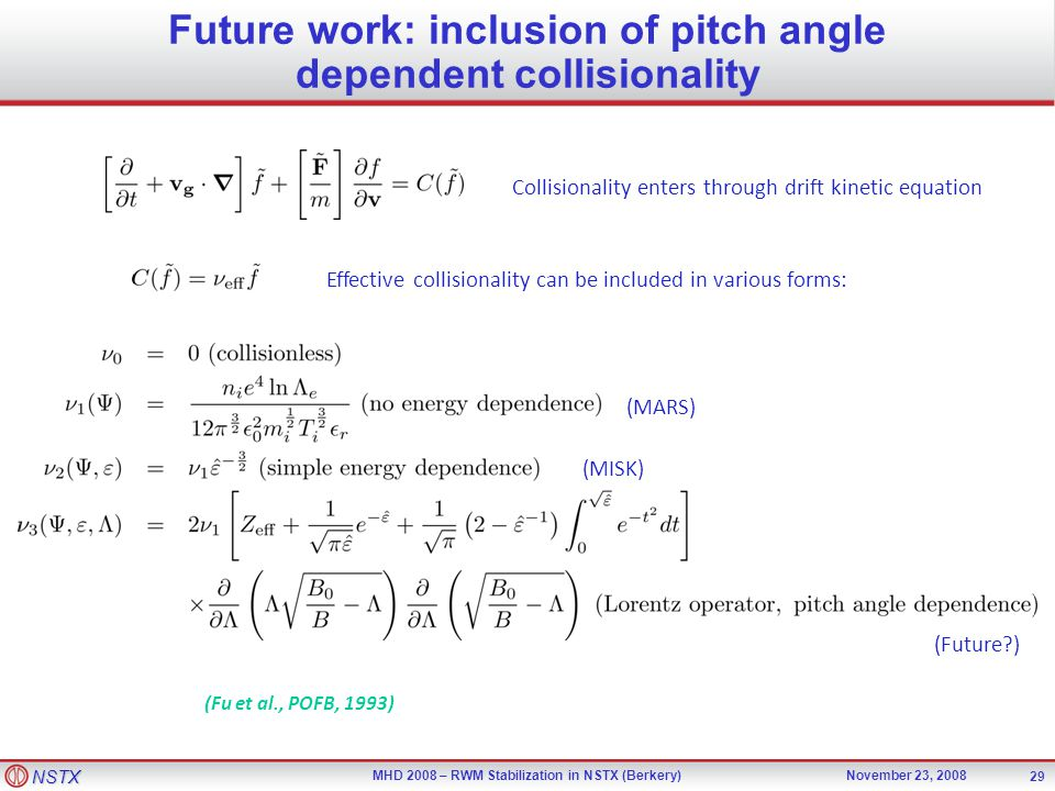NSTX MHD 2008 – RWM Stabilization in NSTX (Berkery)November 23, 2008 29 Future work: inclusion of pitch angle dependent collisionality Collisionality