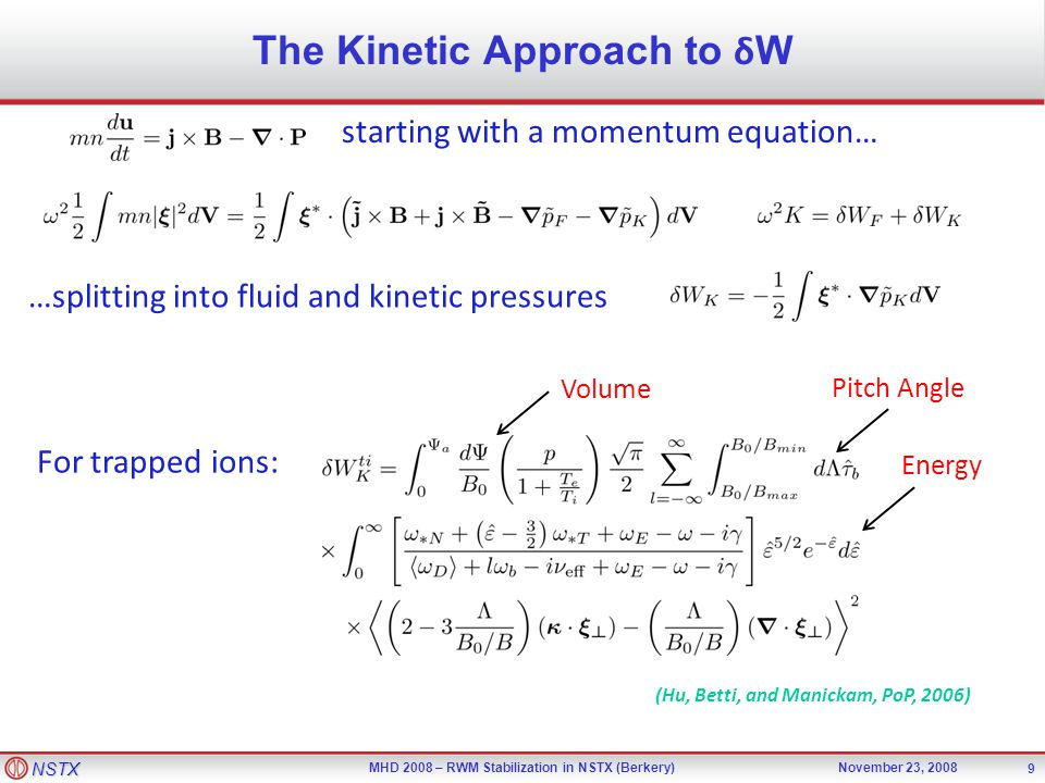 NSTX MHD 2008 – RWM Stabilization in NSTX (Berkery)November 23, 2008 9 The Kinetic Approach to δ W (Hu, Betti, and Manickam, PoP, 2006) Volume Pitch A