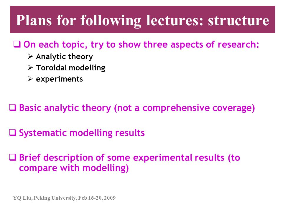YQ Liu, Peking University, Feb 16-20, 2009 Plans for following lectures: structure  On each topic, try to show three aspects of research:  Analytic