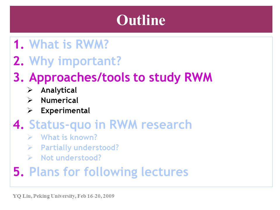 YQ Liu, Peking University, Feb 16-20, 2009 Outline 1.What is RWM? 2.Why important? 3.Approaches/tools to study RWM  Analytical  Numerical  Experime