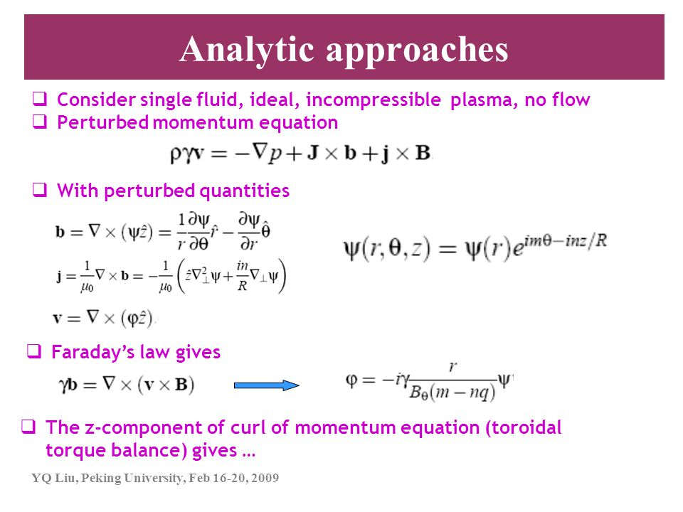 YQ Liu, Peking University, Feb 16-20, 2009 Analytic approaches  Consider single fluid, ideal, incompressible plasma, no flow  Perturbed momentum equ