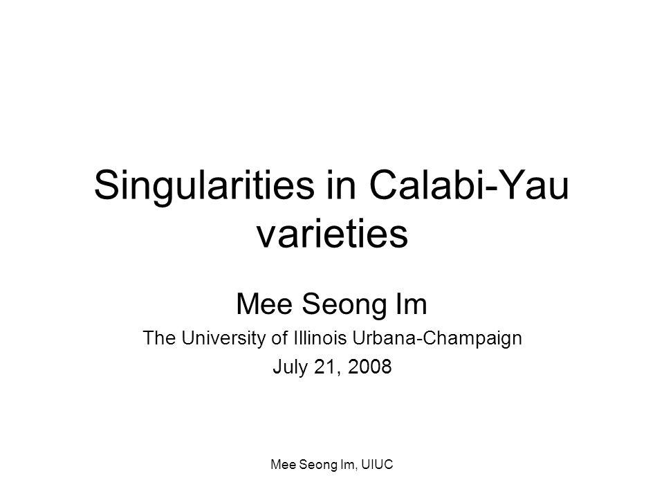 Mee Seong Im, UIUC What are Calabi-Yau varieties.