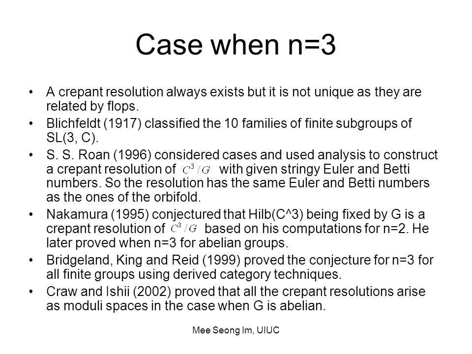 Mee Seong Im, UIUC Case when n=3 A crepant resolution always exists but it is not unique as they are related by flops.