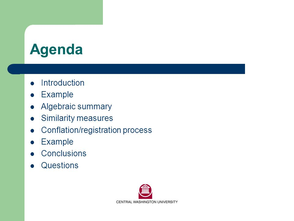 Agenda Introduction Example Algebraic summary Similarity measures Conflation/registration process Example Conclusions Questions