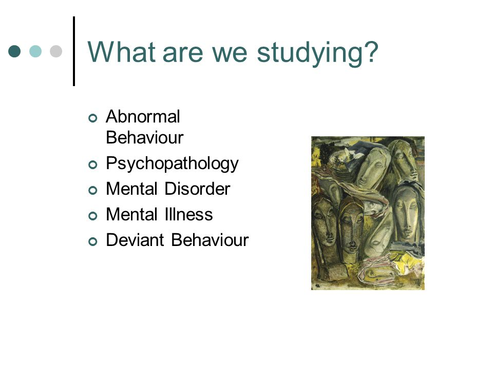 The study of mental disorder involves: Definition: What do we mean by mental disorder.