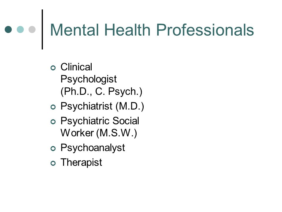 Mental Health Professionals Clinical Psychologist (Ph.D., C.