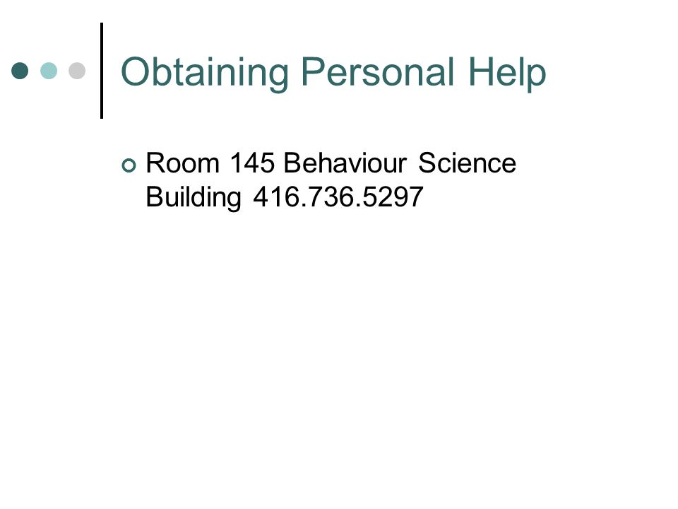 Obtaining Personal Help Room 145 Behaviour Science Building 416.736.5297