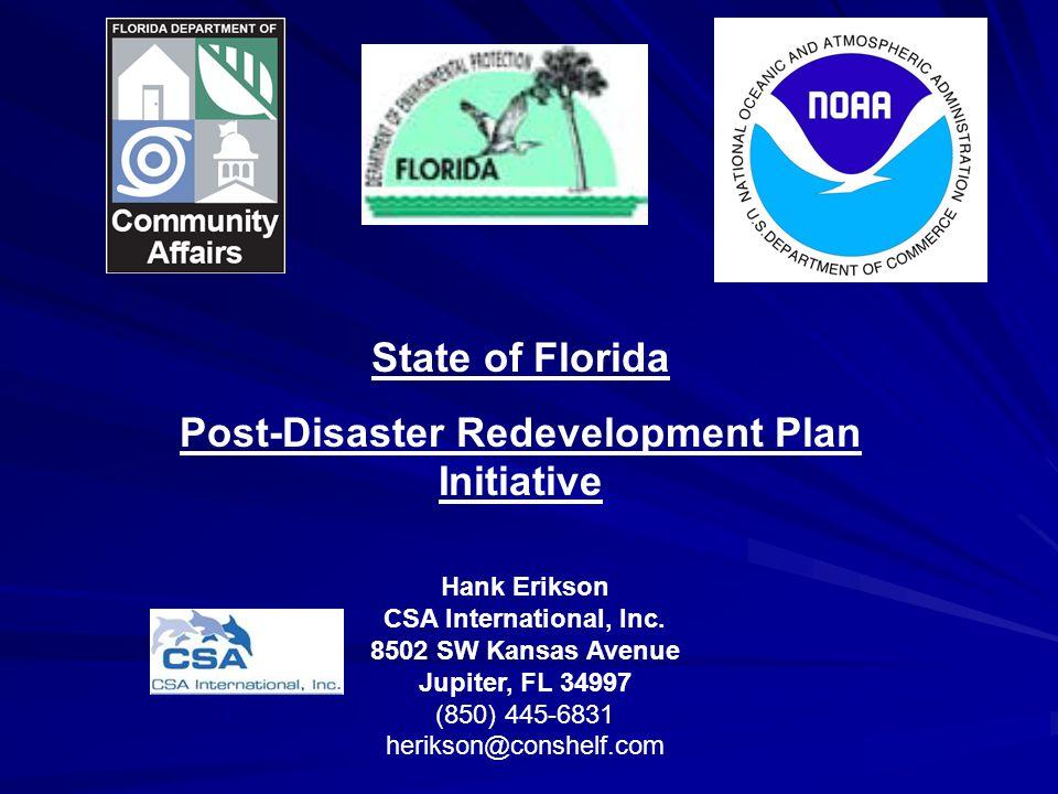 State of Florida Post-Disaster Redevelopment Plan Initiative Hank Erikson CSA International, Inc. 8502 SW Kansas Avenue Jupiter, FL 34997 (850) 445-68