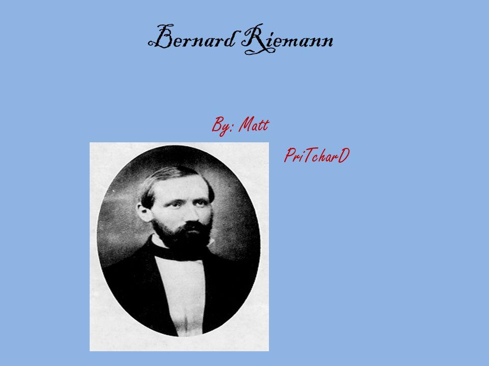 Bernard Riemann By: Matt PriTcharD