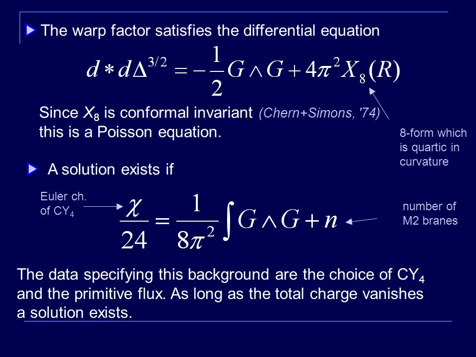 The warp factor satisfies the differential equation 8-form which is quartic in curvature Since X 8 is conformal invariant (Chern+Simons, 74) this is a Poisson equation.