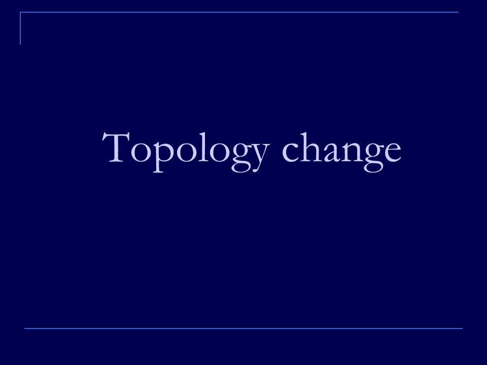 Topology change