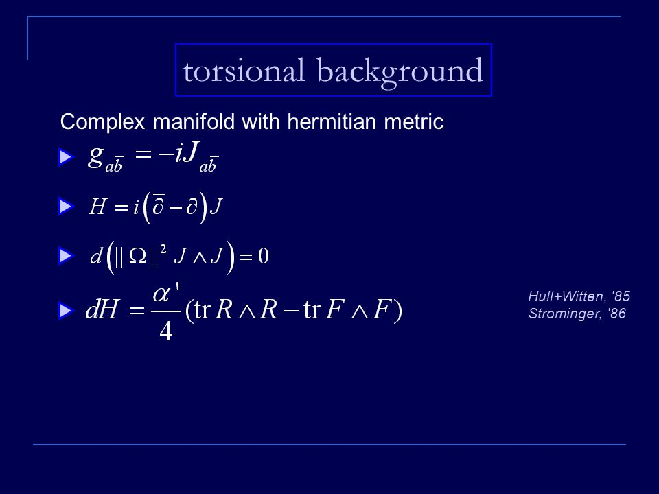 torsional background Complex manifold with hermitian metric Hull+Witten, 85 Strominger, 86