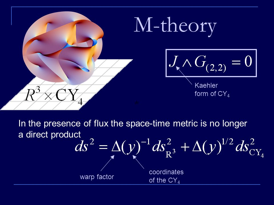 M-theory In the presence of flux the space-time metric is no longer a direct product warp factor coordinates of the CY 4 Kaehler form of CY 4