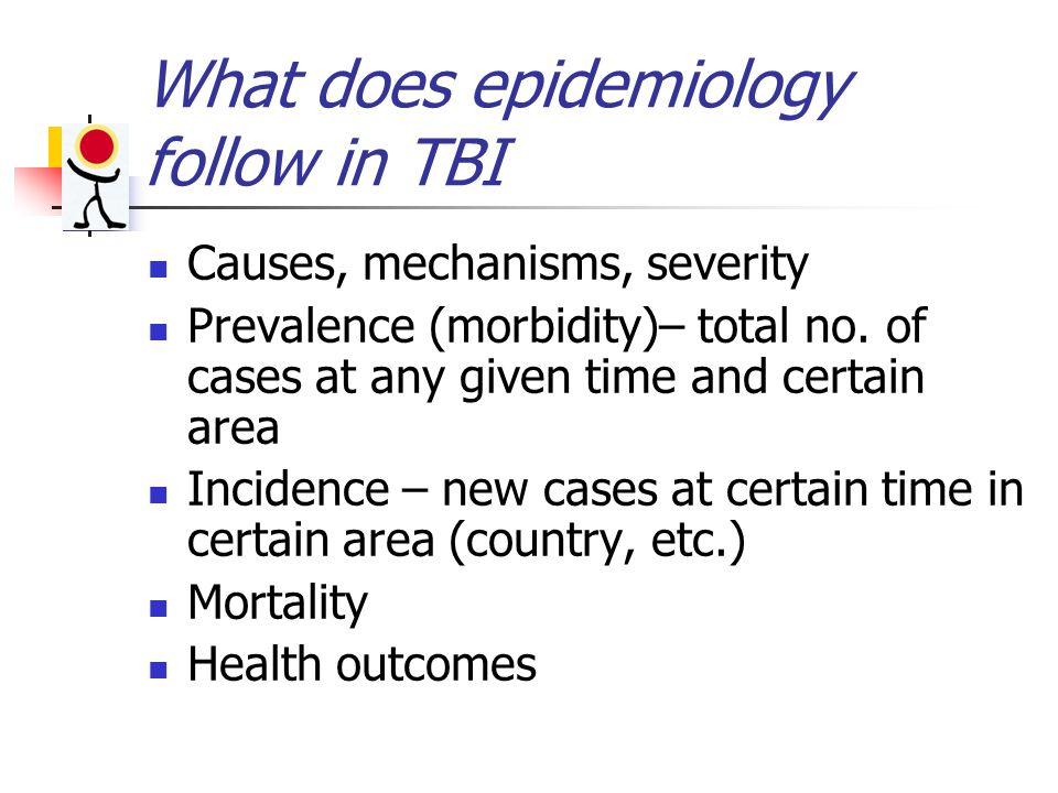What does epidemiology follow in TBI Causes, mechanisms, severity Prevalence (morbidity)– total no.