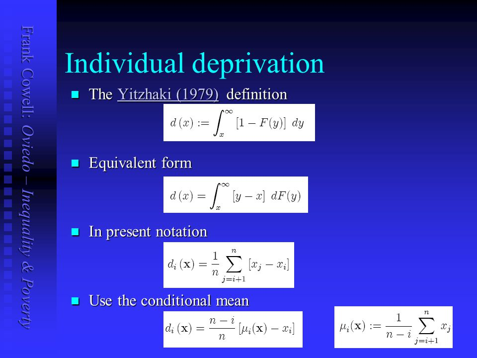Frank Cowell: Oviedo – Inequality & Poverty Individual deprivation The Yitzhaki (1979) definition The Yitzhaki (1979) definitionYitzhaki (1979)Yitzhaki (1979) Equivalent form Equivalent form In present notation In present notation Use the conditional mean Use the conditional mean