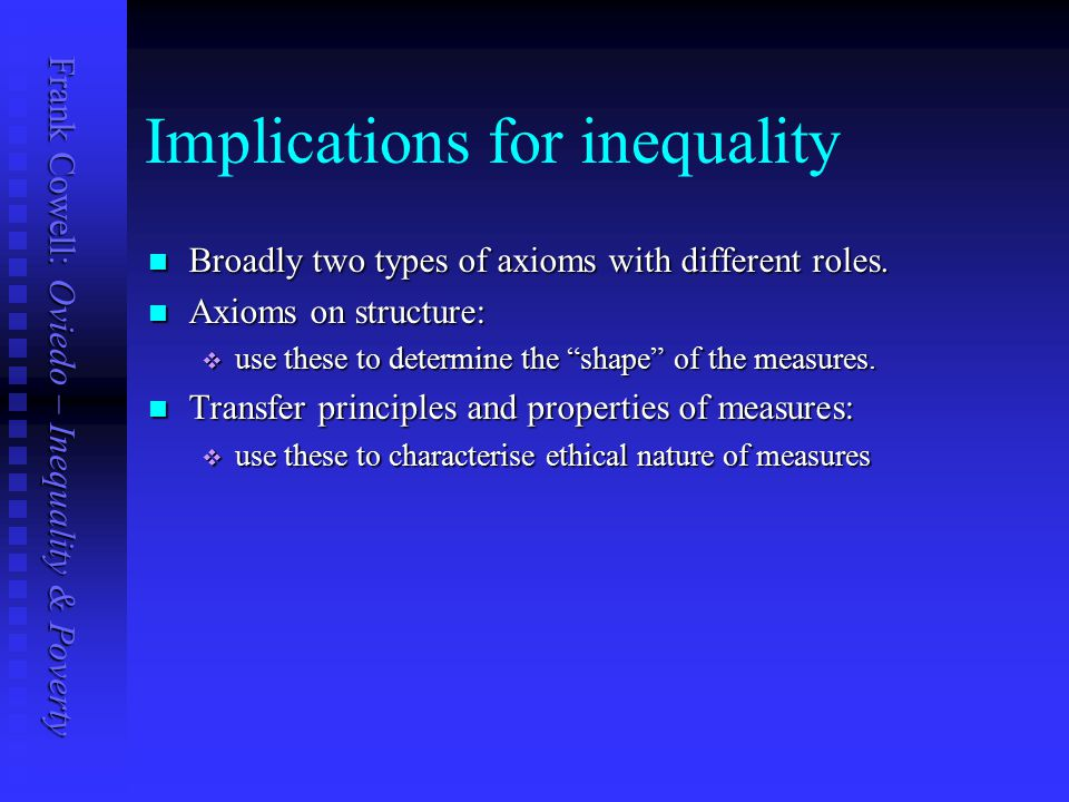 Frank Cowell: Oviedo – Inequality & Poverty Implications for inequality Broadly two types of axioms with different roles.