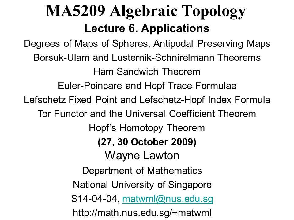 MA5209 Algebraic Topology Wayne Lawton Department of Mathematics National University of Singapore S14-04-04, matwml@nus.edu.sgmatwml@nus.edu.sg http:/