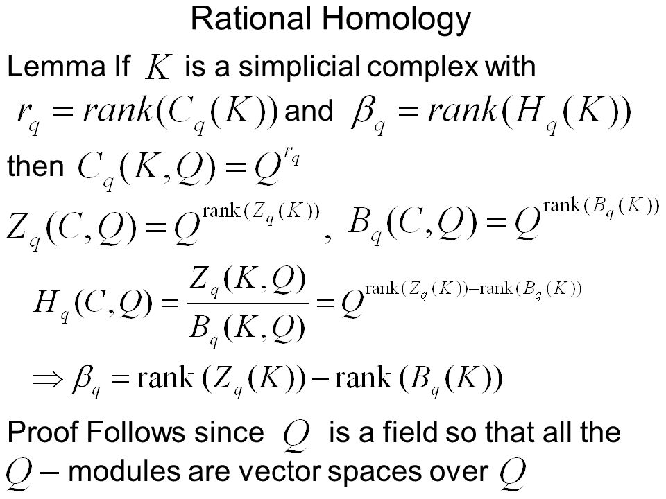 Rational Homology is a simplicial complex withLemma If then and Proof Follows sinceis a field so that all the modules are vector spaces over