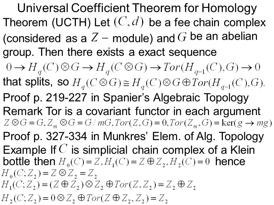 Universal Coefficient Theorem for Homology Theorem (UCTH) Letbe a fee chain complex (considered as amodule) and be an abelian group.