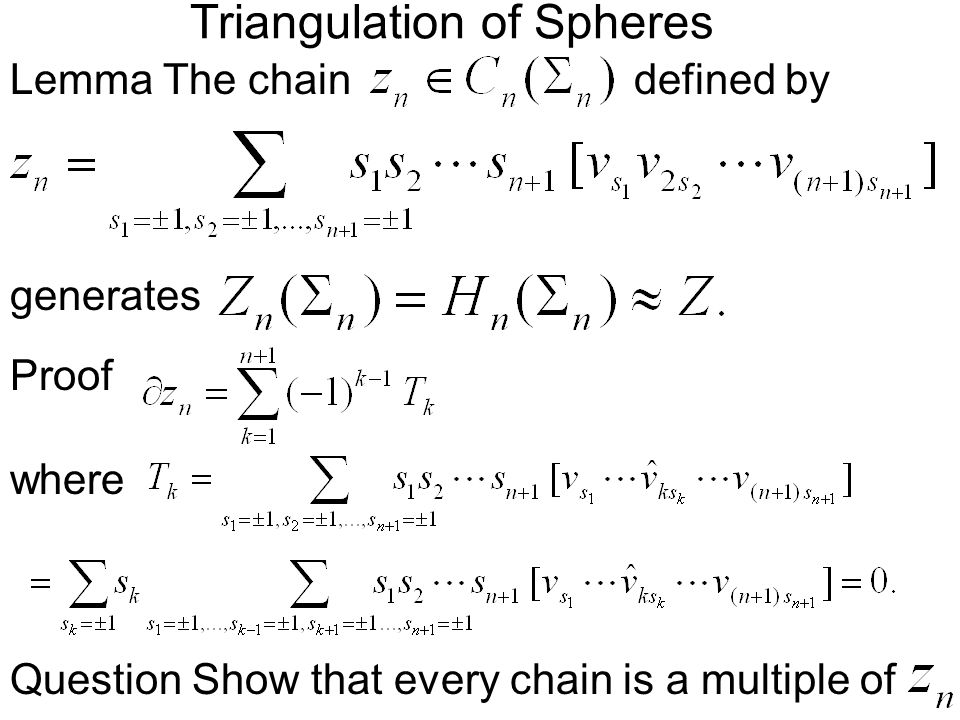 Triangulation of Spheres Lemma The chaindefined by generates Proof where Question Show that every chain is a multiple of